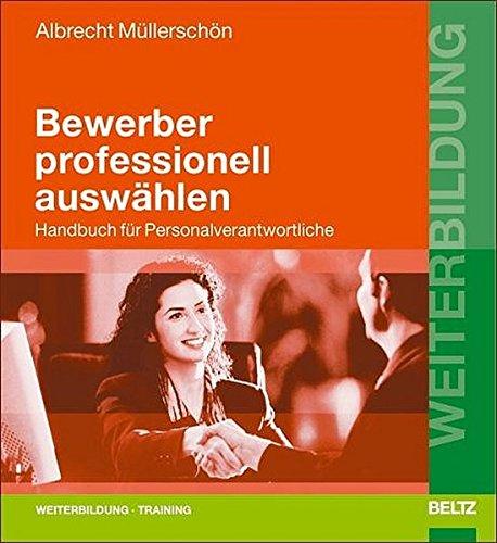 Bewerber professionell auswählen: Handbuch für Personalverantwortliche (Beltz Weiterbildung)