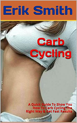 Carb Cycling: A Quick Guide To Show You How To Carb Cycling The Right Way & Get Fast Results