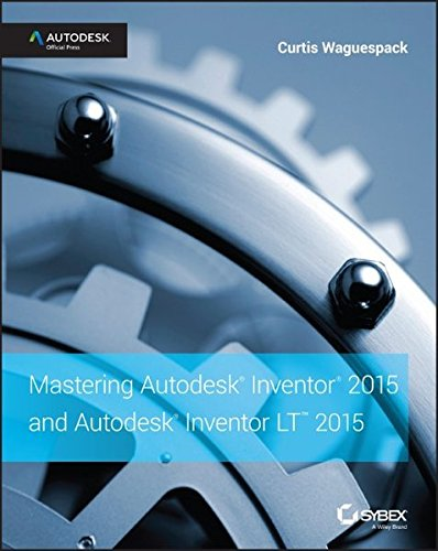 Mastering Autodesk Inventor 2015 and Autodesk Inventor LT 2015: Autodesk Official Press Cost Frame Jersey