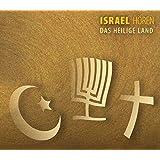 Israel hören - Das Heilige Land - Das Israel-Hörbuch: Eine musikalisch illustrierte Reise durch die Kulturgeschichte Israels
