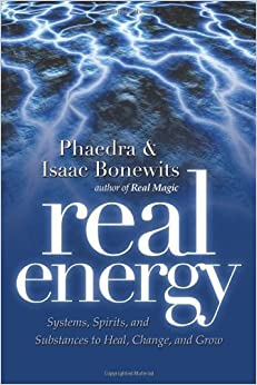 Real Energy: Systems, Spirits, and Substances to Heal, Change, and Grow by Bonewits, Phaedra, Bonewits, Isaac(March 15, 2007)