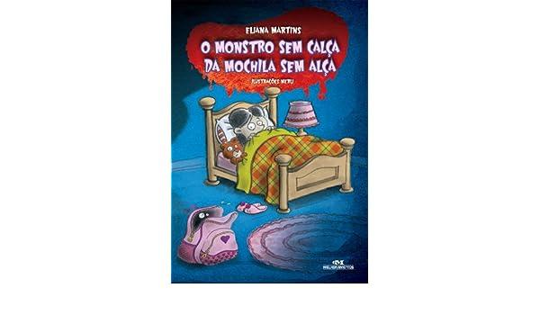 Amazon.com: Monstro Sem Calça da Mochila Sem Alça: para todos aqueles que chupam o dedo e se borram de medo (Caldeirão de Surpresas) (Portuguese Edition) ...
