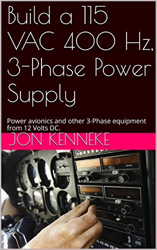 Build a 115 VAC 400 Hz, 3-Phase Power Supply: Power avionics and other 3-Phase equipment from 12 Volts DC.