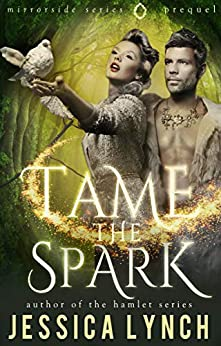 Tame the Spark (Mirrorside Book 0) by [Lynch, Jessica]