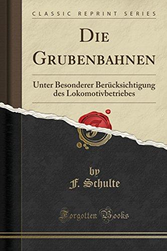 Die Grubenbahnen: Unter Besonderer Berucksichtigung des Lokomotivbetriebes (Classic Reprint)  [Schulte, F.] (Tapa Blanda)