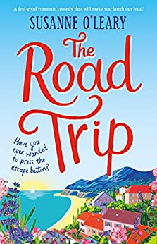 The Road Trip: A feel good romantic comedy that will make you laugh out loud! by [O'Leary, Susanne]