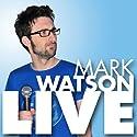 Mark Watson Live Performance by Mark Watson Narrated by Mark Watson