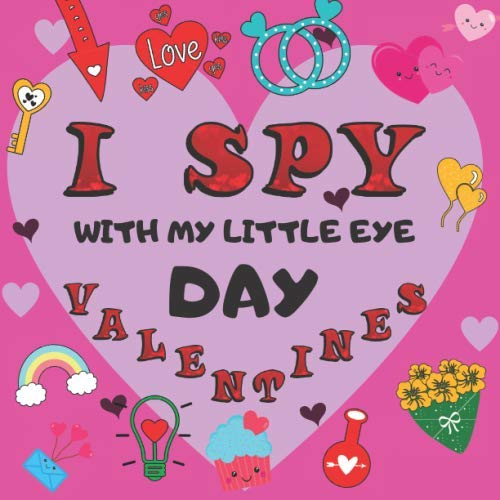 I Spy With My Little Eye Valentine's Day: Activity and Fun Guessing Book for Preschoolers & Toddlers, Interactive Picture Book for 2-5 Year Olds, Valentine's Day Activity Book