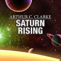 Saturn Rising Audiobook by Arthur C. Clarke Narrated by Ray Porter