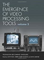 The Emergence of Video Processing Tools: Television Becoming Unglued Front Cover