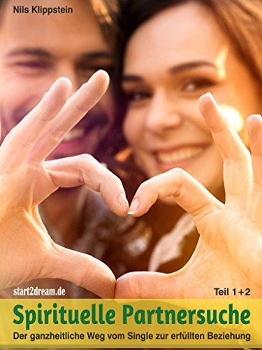 Spirituelle Partnersuche (1+2): Der ganzheitliche Weg vom Single zur erfüllten Beziehung