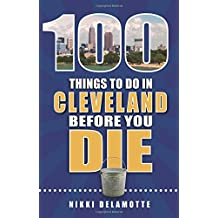 100 Things to Do in Cleveland Before You Die