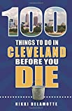 100 Things to Do in Cleveland Before You Die (100 Things to Do Before You Die)