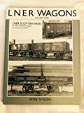 LNER Wagons: Volume 3: Scottish Area: Exnorth British and Ex-Great North of Scotland Railway Wagons