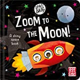 Zoom to the Moon!: A first shiny space adventure book (Space Baby)