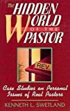 The Hidden World of the Pastor : Case Studies on Personal Issues of Real Pastors, Swetland, Kenneth L., 0801090032