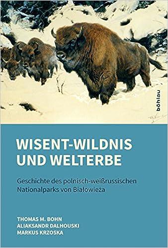 wisent wildnis und welterbe geschichte des polnisch weissrussischen nationalparks von bialowieza