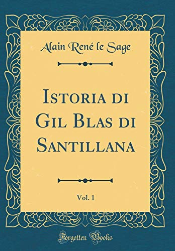 Istoria di Gil Blas di Santillana, Vol. 1 (Classic Reprint)