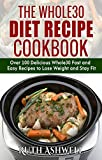 img - for The Whole30 Diet Recipe Cookbook: Over 100 delicious Whole30 Fast and Easy Recipes to Lose Weight and Stay Fit book / textbook / text book
