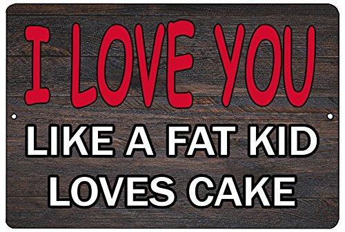 - Rogue River Tactical Funny Sarcastic Metal Tin Sign Wall Decor Man Cave Bar I Love You Like a Fat Kid Loves Cake