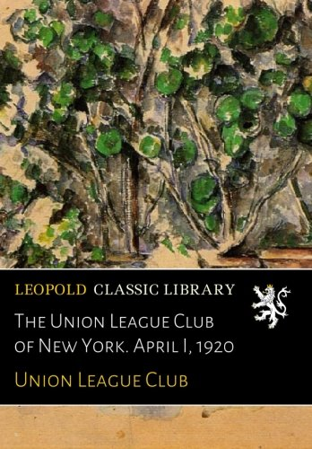 The Union League Club of New York. April I, 1920 pdf