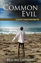 A Common Evil: A Bailey Crane Mystery (Bailey Crane Mystery Series) (Volume 6)