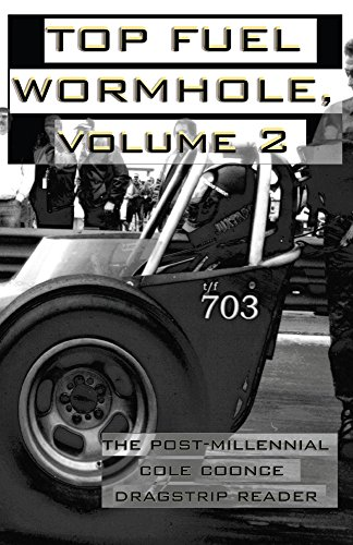(Top Fuel Wormhole, Volume 2: The Post-Millennial Cole Coonce Dragstrip Reader)