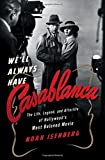 img - for We'll Always Have Casablanca: The Life, Legend, and Afterlife of Hollywood's Most Beloved Movie book / textbook / text book