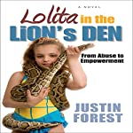 Lolita in the Lion's Den or Pre-Tween Juxtaposition: From Sexual Abuse to Empowerment | Justin Forest
