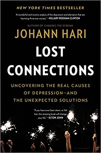 Lost connections uncovering the real causes of depression and the lost connections uncovering the real causes of depression and the unexpected solutions johann hari 9781632868305 amazon books fandeluxe Images