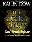 The Alchemists Academy Book 2: Elemental Explosions: Or The Training of Merlin's Magical Mentees