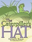 The Caterpiller's Hat, Michael K. Browne, 1481750178