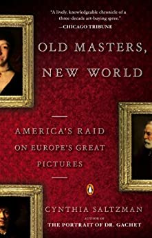 Old Masters, New World: America's Raid on Europe's Great Pictures by [Saltzman, Cynthia]