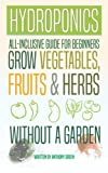 img - for Hydroponics: All-Inclusive Guide for Beginners to Grow Fruits, Vegetables & Herbs Without a Garden book / textbook / text book