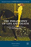 The Philosophy of Life and Death: Ludwig Klages and the Rise of a Nazi Biopolitics (Palgrave Studies in Cultural and Intellectual History), Nitzan Lebovic, 1137342056