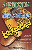 Australia and New Zealand Backpacked: Travelling in a land with totally relaxed people and overly agitated animals that would bite and poison you at any chance