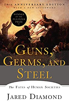 Guns, Germs, and Steel: The Fates of Human Societies by [Diamond, Jared]