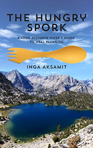 The Hungry Spork: A Long Distance Hiker's Guide to Meal Planning by Inga Aksamit