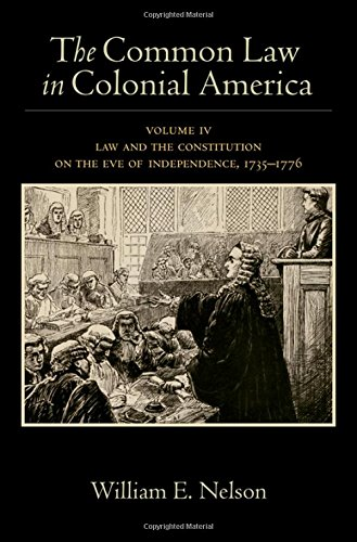 The Common Law in Colonial America: Volume IV: Law and the Constitution on the Eve of Independence, 1735-1776