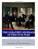 The Greatest Generals of the Civil War: The Lives