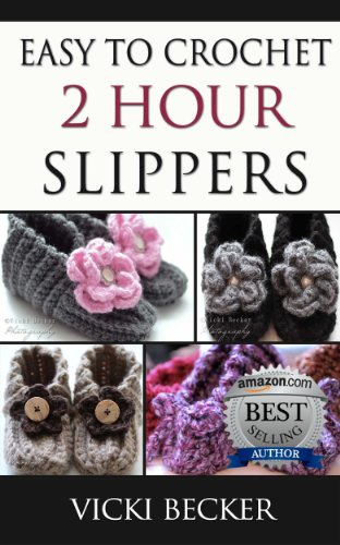 Easy To Crochet 2 Hour Slippers Kindle Edition By Vicki Becker