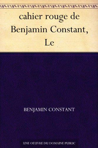 cahier rouge de Benjamin Constant, Le (French Edition)