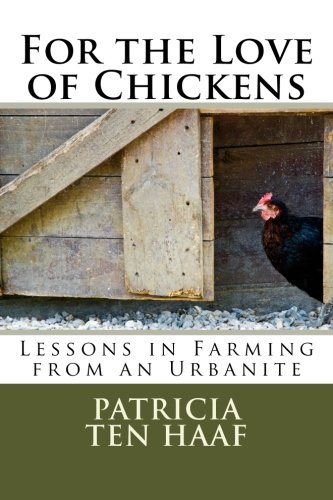 Read Online For the Love of Chickens: Lessons in Farming from an Urbanite pdf epub