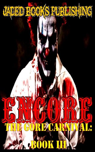 Encore: An Anthology by Jaded Books Publishing (The Gore Carnival) (Volume 3)