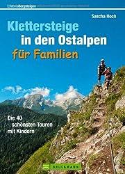 Klettersteige in den Ostalpen für Familien: Die 40 schönsten Touren mit Kindern (Erlebnis Bergsteigen)