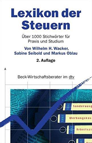 Lexikon der Steuern: Über 1000 Stichwörter für Praxis und Studium (dtv Beck Wirtschaftsberater)