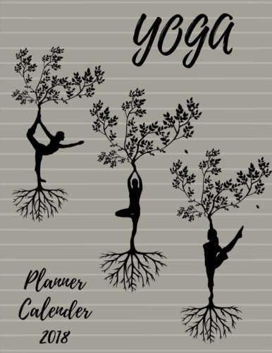 Yoga: Planner,Calender 2018,Tip and benefit,Appointment,Notebook To do list and Action day, Journal,