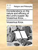 Considerations on the Nature and Efficacy of the Lord's Supper by Vicesimus Knox, Vicesimus Knox, 1140809563