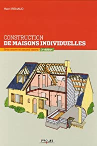 Construction de maisons individuelles : Gros oeuvre et second oeuvre par Henri Renaud