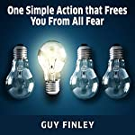 One Simple Action That Frees You from All Fear | Guy Finley